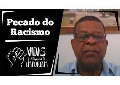 O Pecado do Racismo | Vidas Negras Importam