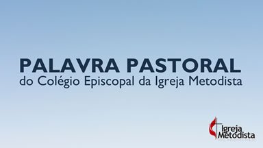 Palavra pastoral do Colégio Episcopal da Igreja Metodista