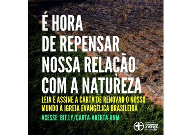 É hora de repensar nossa relação com a natureza | Uma carta de Renovar o Nosso Mundo à igreja evangélica brasileira